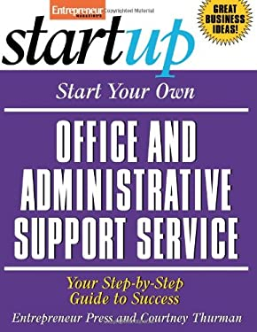 Start Your Own Office and Administrative Support Service: Your Step-By-Step Guide to Success 9781599181073