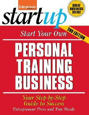 Start Your Own Personal Training Business: Your Step-By-Step Guide to Success 9781599181486
