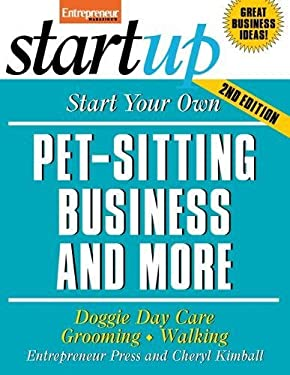 Start Your Own Pet-Sitting Business and More: Doggie Day Care, Grooming, Walking 9781599181103