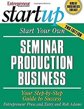 Start Your Own Seminar Production Business: Your Step-By-Step Guide to Success 9781599180366