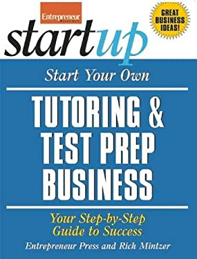 Start Your Own Tutoring & Test Prep Business: Your Step-By-Step Guide to Success 9781599183473