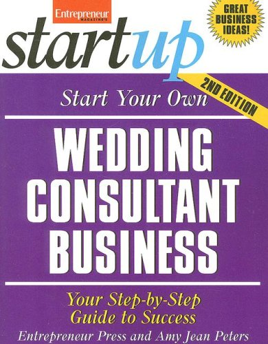 Start Your Own Wedding Consultant Business: Your Step-By-Step Guide to Success 9781599181028