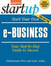 Start Your Own e-Business: Your Step-By-Step Guide to Success 7352024