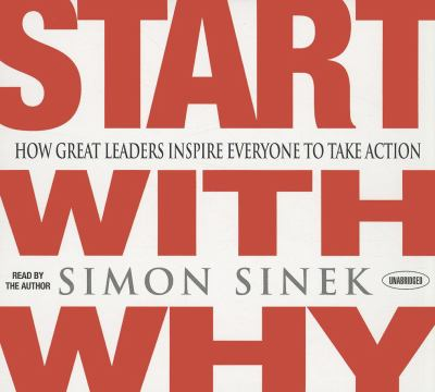 Start with Why: How Great Leaders Inspire Everyone to Take Action 9781596597600