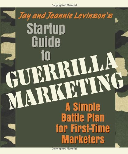 Startup Guide to Guerrilla Marketing: A Simple Battle Plan for First-Time Marketers 9781599181530