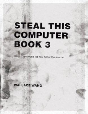 Steal This Computer Book 3: What They Won't Tell You about the Internet 9781593270001