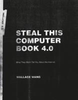 Steal This Computer Book 4.0: What They Won't Tell You about the Internet [With CDROM] 9781593271053