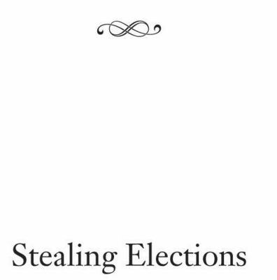 Stealing Elections: How Voter Fraud Threatens Our Democracy 9781594032240