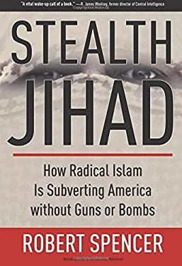 Stealth Jihad: How Radical Islam Is Subverting America Without Guns or Bombs 9781596985568