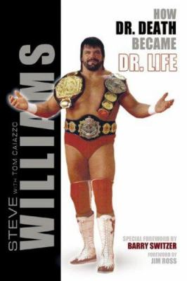 Steve Williams: How Dr. Death Became Dr. Life 9781596701809