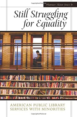 Still Struggling for Equality: American Public Library Services with Minorities 9781591582434