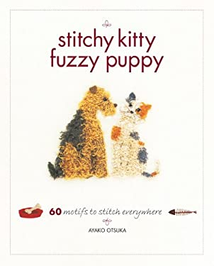 Stitchy Kitty Fuzzy Puppy: 60 Motifs to Stitch Everywhere 9781596681835