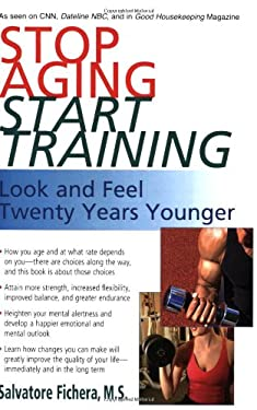 Stop Aging, Start Training: Look and Feel Twenty Years Younger 9781591202189