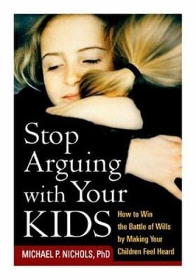 Stop Arguing with Your Kids: How to Win the Battle of Wills by Making Your Children Feel Heard 9781593850036