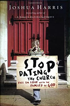 Stop Dating the Church!: Fall in Love with the Family of God 9781590523650