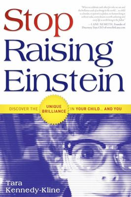 Stop Raising Einstein: Discover the Unique Brilliance in Your Child...and You 9781599321516