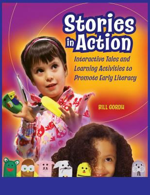 Stories in Action: Interactive Tales and Learning Activities to Promote Early Literacy 9781591583387