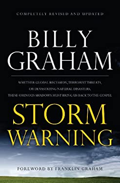 Storm Warning: Whether Global Recession, Terrorist Threats, of Devastating Natural Disasters, These Ominous Shadows Must Bring Us Bac 9781594153693