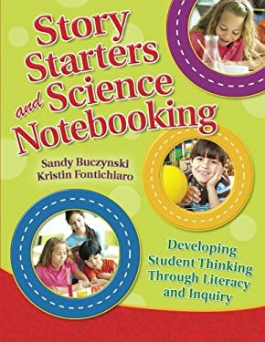 Story Starters and Science Notebooking: Developing Student Thinking Through Literacy and Inquiry 9781591586869