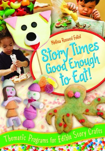 Story Times Good Enough to Eat!: Thematic Programs with Edible Story Crafts 9781591588986