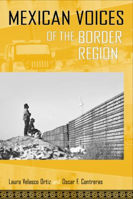 Mexican Voices of the Border Region: Mexicans and Mexican Americans Speak about Living Along the Wall 9781592139095