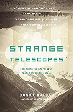 Strange Telescopes: Following the Apocalypse from Moscow to Siberia 9781590202265