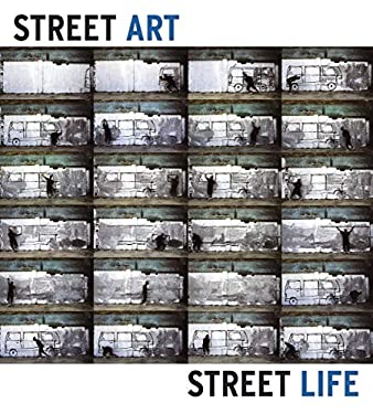 Street Art, Street Life: From the 1950s to Now 9781597110785
