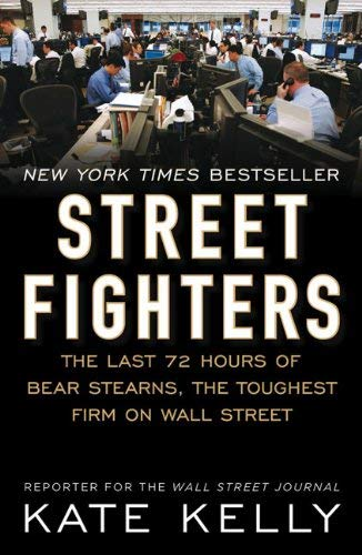 Street Fighters: The Last 72 Hours of Bear Stearns, the Toughest Firm on Wall Street 9781591843184