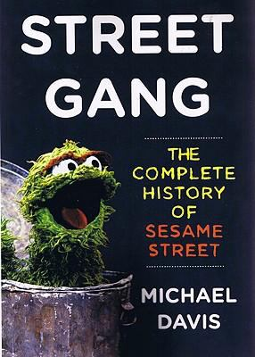 Street Gang: The Complete History of Sesame Street 9781593161408