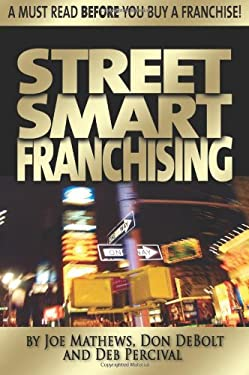 Street Smart Franchising: Read This Before You Buy a Franchise 9781599180212