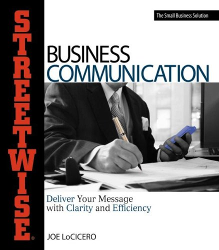 Streetwise Business Communication: Deliver Your Message with Clarity and Efficiency 9781598690668
