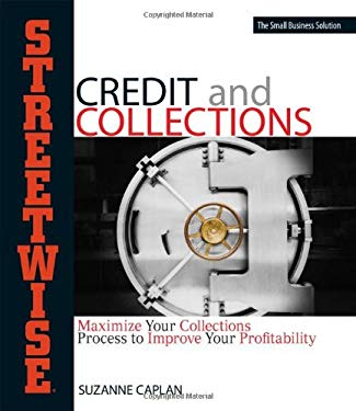 Streetwise Credit and Collections: Maximize Your Collections Process to Improve Your Profitability 9781593377373
