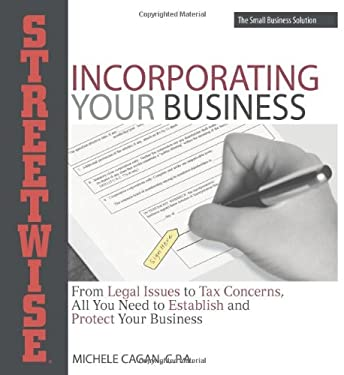 Streetwise Incorporating Your Business: From Legal Issues to Tax Concerns, All You Need to Establish and Protect Your Business 9781598690941