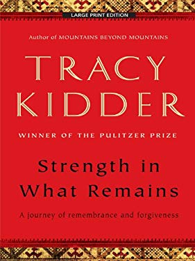Strength in What Remains: A Journey of Remembrance and Forgiveness 9781594133961