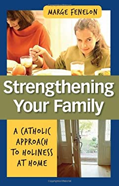 Strenghening Your Family: A Catholic Approach to Holiness at Home 9781592768776