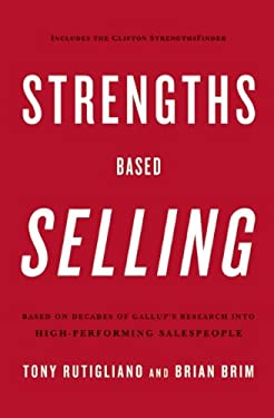 Strengths Based Selling : Based on Decades of Gallup's Research into High-Performing Salespeople