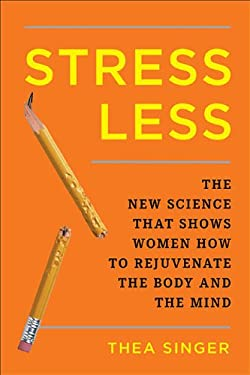 Stress Less: The New Science That Shows Women How to Rejuvenate the Body and the Mind 9781594630606