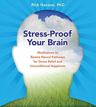 Stress-Proof Your Brain: Meditations to Rewire Neural Pathways for Stress Relief and Unconditional Happiness 9781591799214