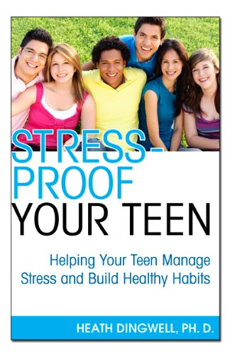 Stress-Proof Your Teen: Helping Your Teen Manage Stress and Build Healthy Habits 9781596528239