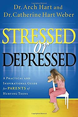 Stressed or Depressed: A Practical and Inspirational Guide for Parents of Hurting Teens 9781591453314