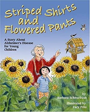 Striped Shirts and Flowered Pants: A Story about Alzheimer's Disease for Young Children 9781591474760