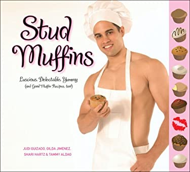 Stud Muffins: Luscious, Delectable, Yummy (and Good Muffin Recipes, Too!) 9781599213545