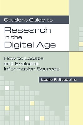 Student Guide to Research in the Digital Age: How to Locate and Evaluate Information Sources 9781591580997