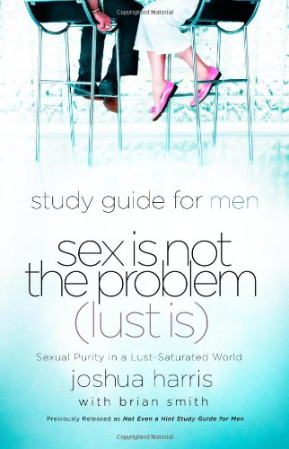 Study Guide for Men Sex Is Not the Problem (Lust Is): Sexual Purity in a Lust Saturated World 9781590526101