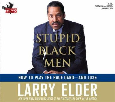 Stupid Black Men: How to Play the Race Card: And Lose 9781597771962