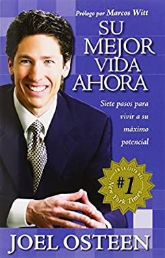 Su Mejor Vida Ahora: Siete Pasos Para Vivir A to Maximo Potencial = Your Best Life Now 9781591854807