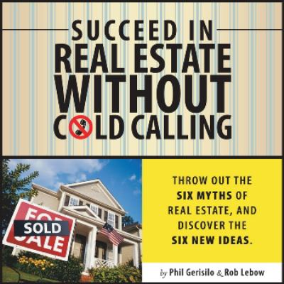 Succeed in Real Estate Without Cold Calling: Throw Out the Six Myths of Real Estate, and Discover the Six New Ideas. 9781590791066