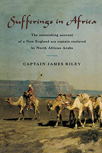 Sufferings in Africa: The Astonishing Account of a New England Sea Captain Enslaved by North African Arabs 9781599212111