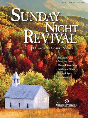 Sunday Night Revival: 40 Favorite Gospel Songs Arranged for Piano, Voice, and Guitar 9781592351190