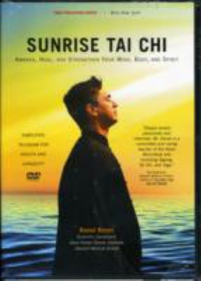 Sunrise Tai Chi: Awaken, Heal, and Strengthen Your Mind, Body, and Spirit 9781594390272